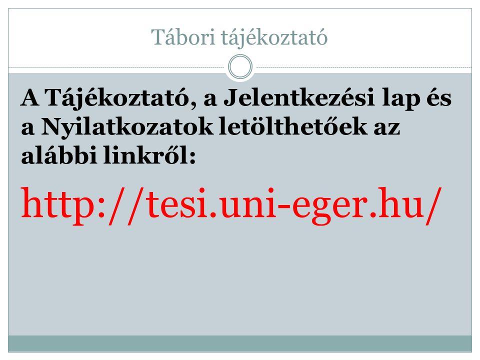 Tábori tájékoztató A Tájékoztató, a Jelentkezési lap és a Nyilatkozatok letölthetőek az alábbi linkről: http://tesi.uni-eger.hu/