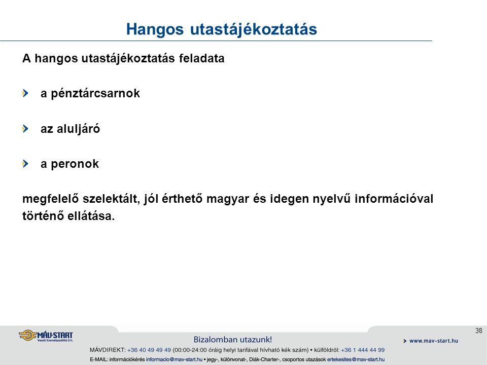 38 Hangos utastájékoztatás A hangos utastájékoztatás feladata a pénztárcsarnok az aluljáró a peronok megfelelő szelektált, jól érthető magyar és idegen nyelvű információval történő ellátása.