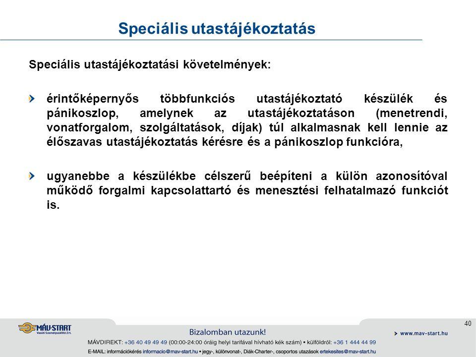 40 Speciális utastájékoztatás Speciális utastájékoztatási követelmények: érintőképernyős többfunkciós utastájékoztató készülék és pánikoszlop, amelyne