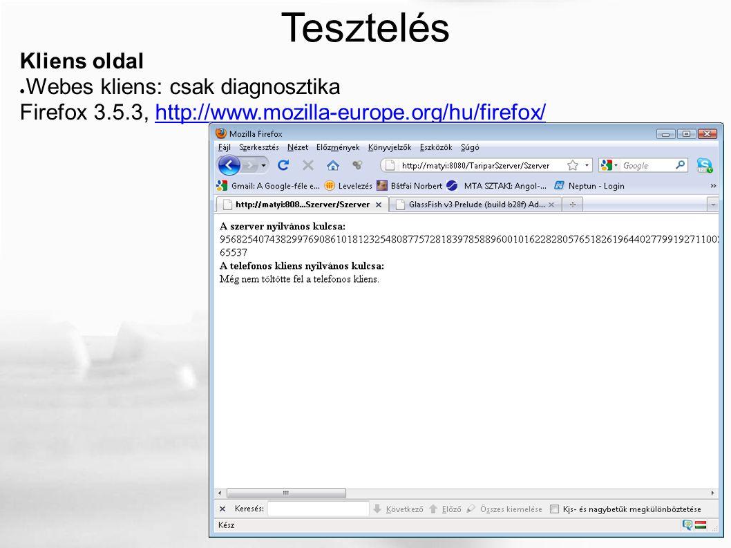 Kliens oldal ● Webes kliens: csak diagnosztika Firefox 3.5.3, http://www.mozilla-europe.org/hu/firefox/http://www.mozilla-europe.org/hu/firefox/