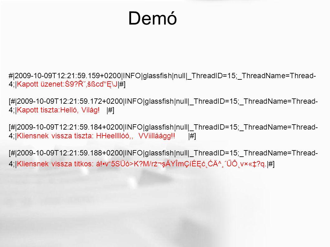 #|2009-10-09T12:21:59.159+0200|INFO|glassfish|null|_ThreadID=15;_ThreadName=Thread- 4;|Kapott üzenet:Ś9?آ'šßcď Ę\J|#] [#|2009-10-09T12:21:59.172+0200|INFO|glassfish|null|_ThreadID=15;_ThreadName=Thread- 4;|Kapott tiszta:Helló, Világ.