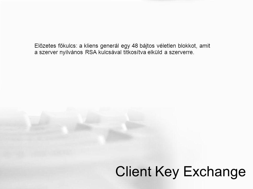 Client Key Exchange Előzetes főkulcs: a kliens generál egy 48 bájtos véletlen blokkot, amit a szerver nyilvános RSA kulcsával titkosítva elküld a szerverre.