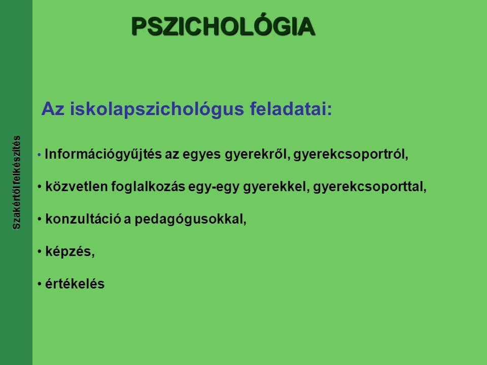 Az iskolapszichológus feladatai: Információgyűjtés az egyes gyerekről, gyerekcsoportról, közvetlen foglalkozás egy-egy gyerekkel, gyerekcsoporttal, konzultáció a pedagógusokkal, képzés, értékelés PSZICHOLÓGIA