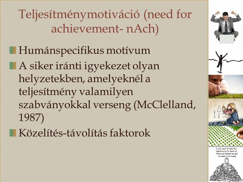 Teljesítménymotiváció (need for achievement- nAch) Humánspecifikus motívum A siker iránti igyekezet olyan helyzetekben, amelyeknél a teljesítmény valamilyen szabványokkal verseng (McClelland, 1987) Közelítés-távolítás faktorok