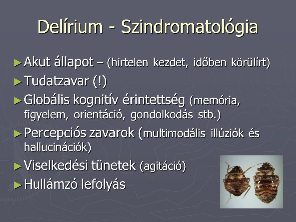 Delírium - Szindromatológia ► Akut állapot – (hirtelen kezdet, időben körülírt) ► Tudatzavar (!) ► Globális kognitív érintettség (memória, figyelem, o