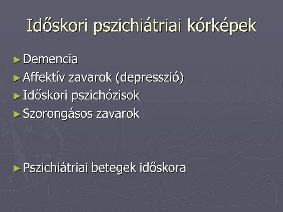 Időskori pszichiátriai kórképek ► Demencia ► Affektív zavarok (depresszió) ► Időskori pszichózisok ► Szorongásos zavarok ► Pszichiátriai betegek idősk