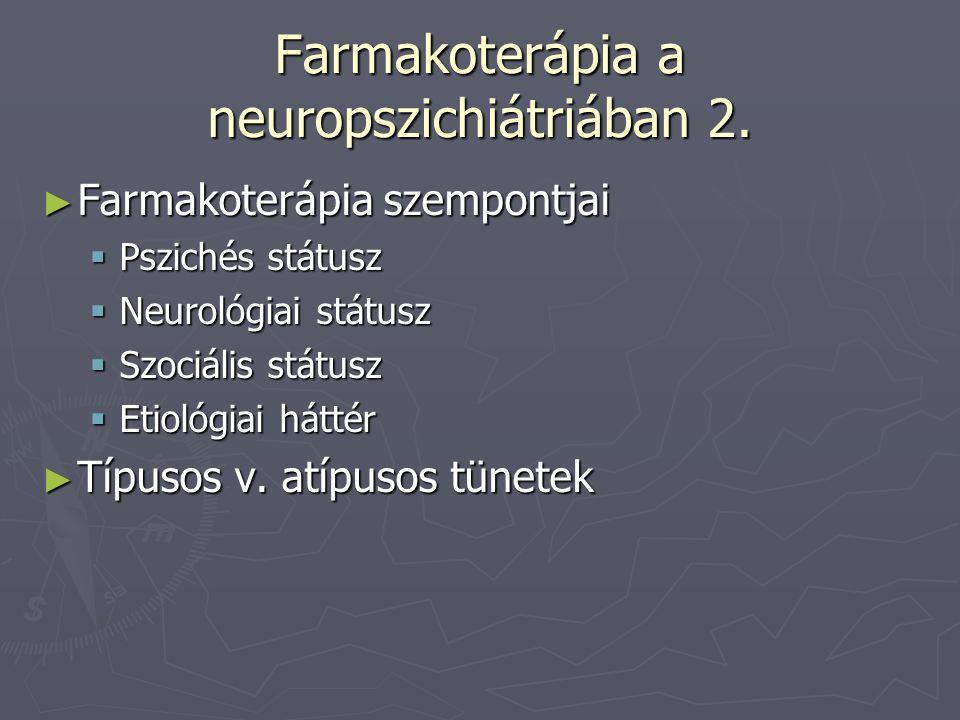 Farmakoterápia a neuropszichiátriában 2. ► Farmakoterápia szempontjai  Pszichés státusz  Neurológiai státusz  Szociális státusz  Etiológiai háttér