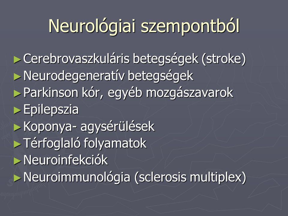 Neurológiai szempontból ► Cerebrovaszkuláris betegségek (stroke) ► Neurodegeneratív betegségek ► Parkinson kór, egyéb mozgászavarok ► Epilepszia ► Kop