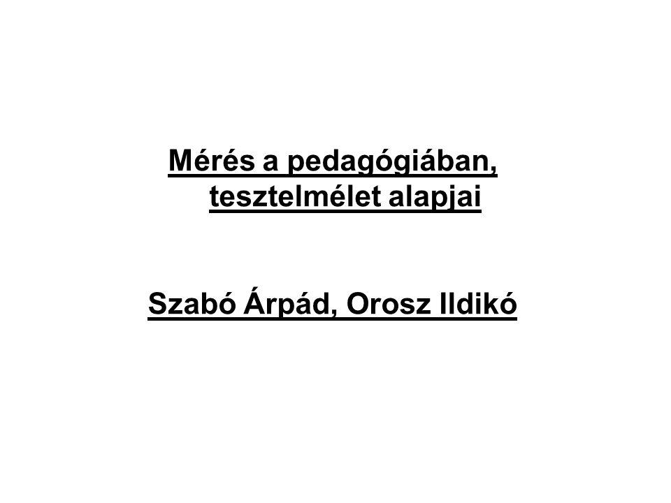 Mérés a pedagógiában, tesztelmélet alapjai Szabó Árpád, Orosz Ildikó