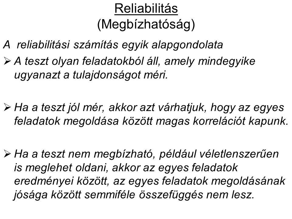 Reliabilitás (Megbízhatóság) A reliabilitási számítás egyik alapgondolata  A teszt olyan feladatokból áll, amely mindegyike ugyanazt a tulajdonságot méri.
