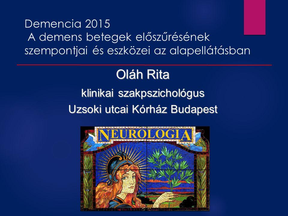 Demencia 2015 A demens betegek előszűrésének szempontjai és eszközei az alapellátásban Oláh Rita klinikai szakpszichológus Uzsoki utcai Kórház Budapest