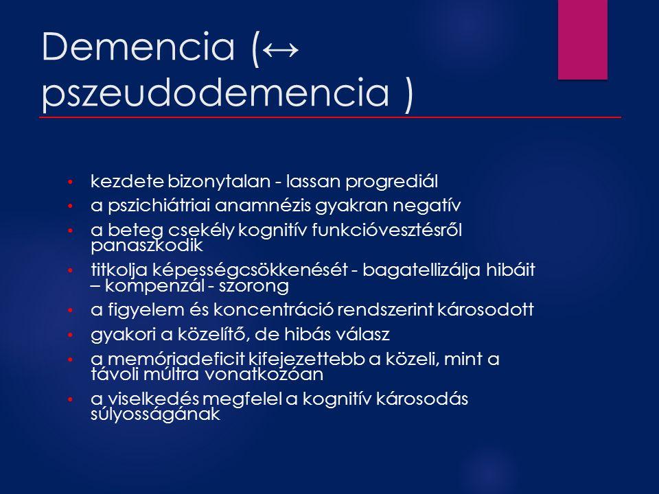 Demencia (↔ pszeudodemencia ) kezdete bizonytalan - lassan progrediál a pszichiátriai anamnézis gyakran negatív a beteg csekély kognitív funkcióveszté