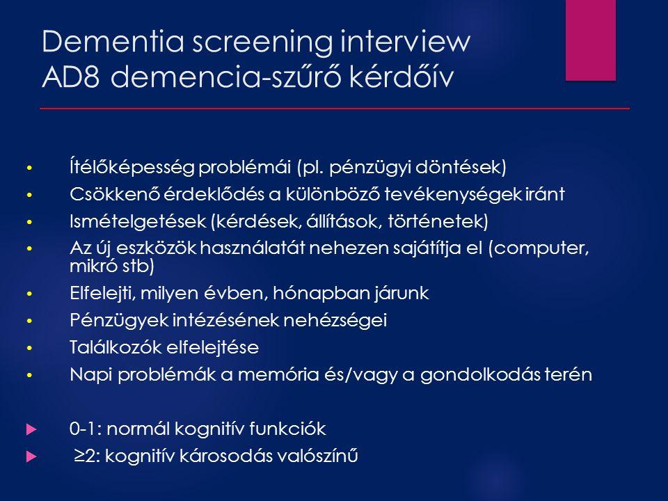 Dementia screening interview AD8 demencia-szűrő kérdőív Ítélőképesség problémái (pl. pénzügyi döntések) Csökkenő érdeklődés a különböző tevékenységek