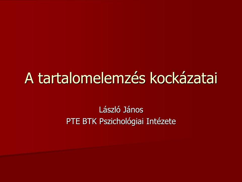 A tartalomelemzés kockázatai László János PTE BTK Pszichológiai Intézete