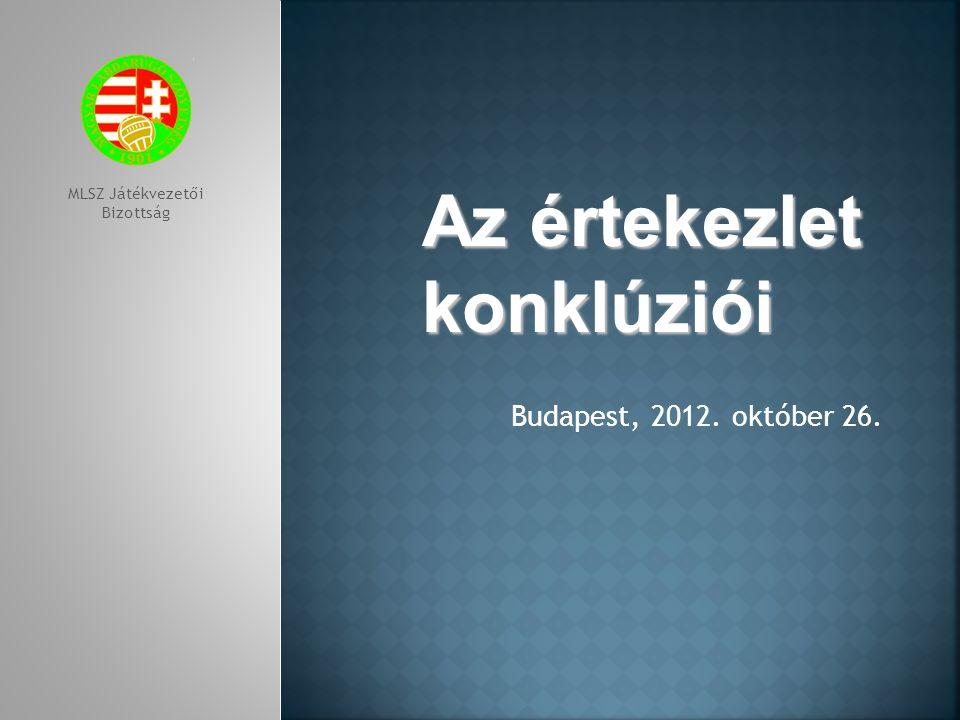 Budapest, 2012. október 26. MLSZ Játékvezetői Bizottság Az értekezlet konklúziói