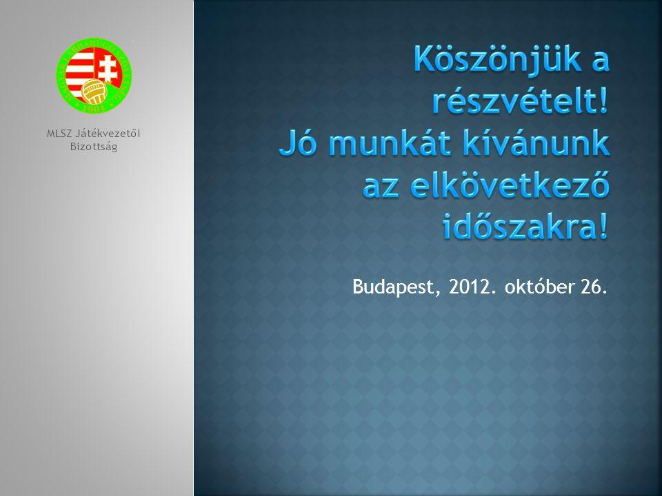 Budapest, 2012. október 26. MLSZ Játékvezetői Bizottság