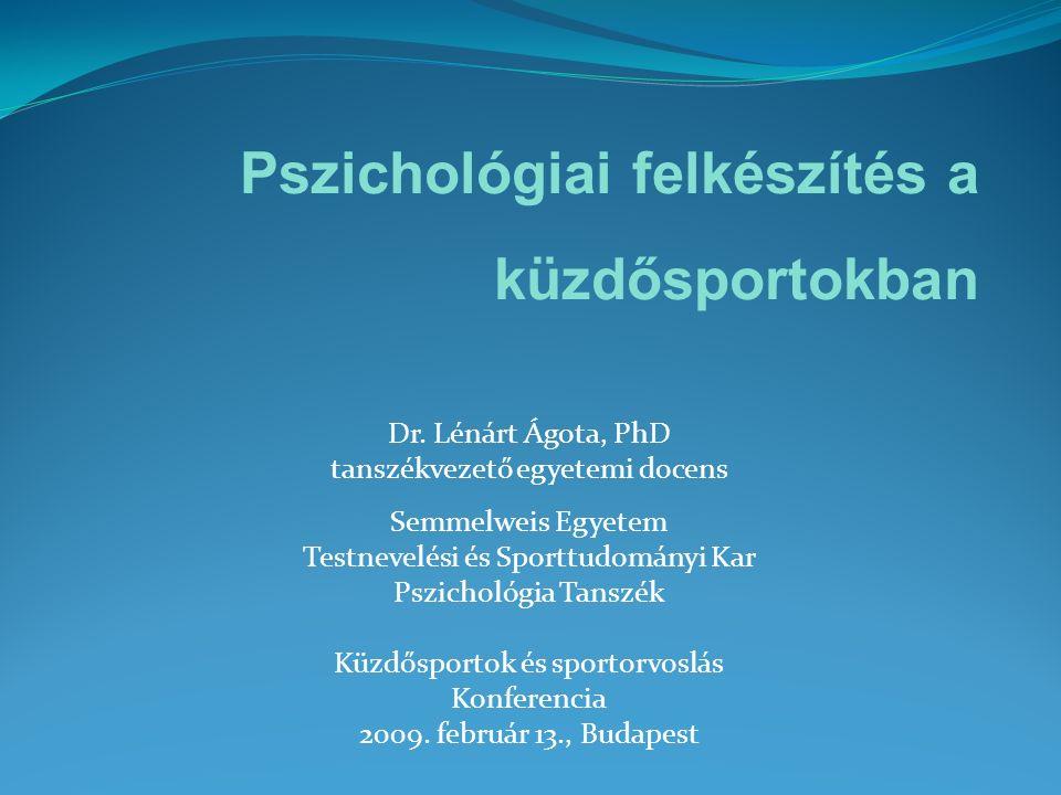 Dr. Lénárt Ágota, PhD tanszékvezető egyetemi docens Semmelweis Egyetem Testnevelési és Sporttudományi Kar Pszichológia Tanszék Küzdősportok és sportor