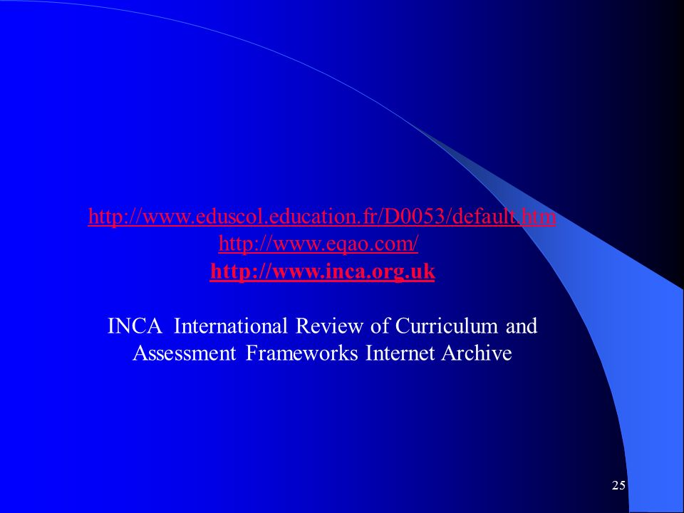 25 http://www.eduscol.education.fr/D0053/default.htm http://www.eqao.com/ http://www.inca.org.uk INCA International Review of Curriculum and Assessmen