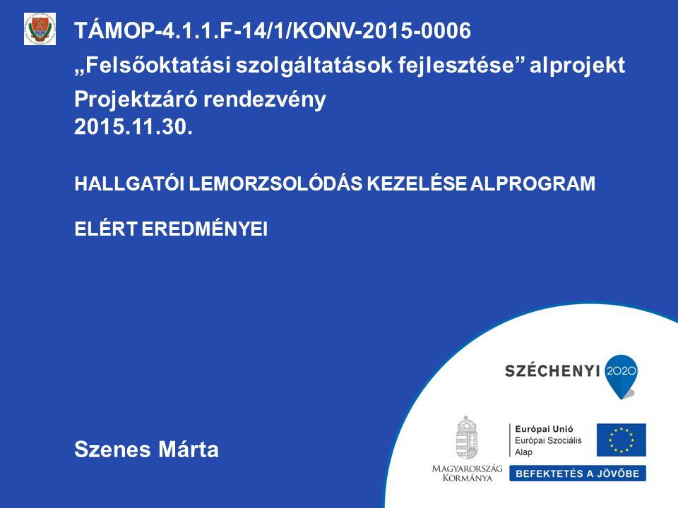 """HALLGATÓI LEMORZSOLÓDÁS KEZELÉSE ALPROGRAM ELÉRT EREDMÉNYEI TÁMOP-4.1.1.F-14/1/KONV-2015-0006 """"Felsőoktatási szolgáltatások fejlesztése alprojekt Projektzáró rendezvény 2015.11.30."""