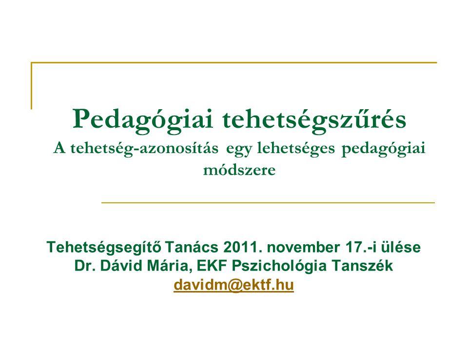 Pedagógiai tehetségszűrés A tehetség-azonosítás egy lehetséges pedagógiai módszere Tehetségsegítő Tanács 2011.