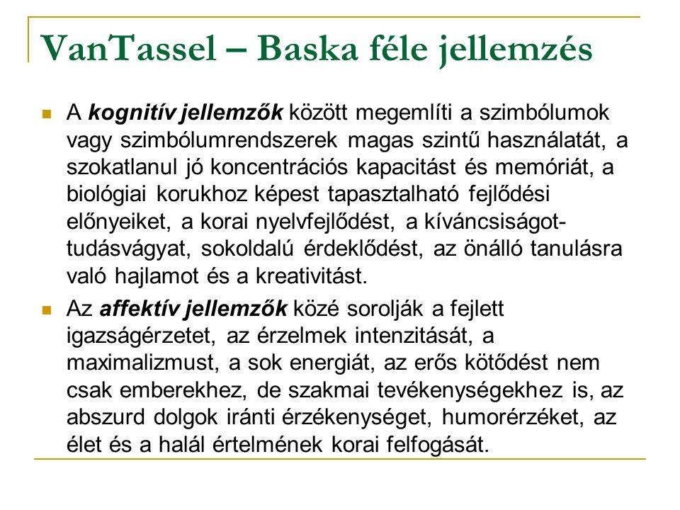 VanTassel – Baska féle jellemzés A kognitív jellemzők között megemlíti a szimbólumok vagy szimbólumrendszerek magas szintű használatát, a szokatlanul jó koncentrációs kapacitást és memóriát, a biológiai korukhoz képest tapasztalható fejlődési előnyeiket, a korai nyelvfejlődést, a kíváncsiságot- tudásvágyat, sokoldalú érdeklődést, az önálló tanulásra való hajlamot és a kreativitást.