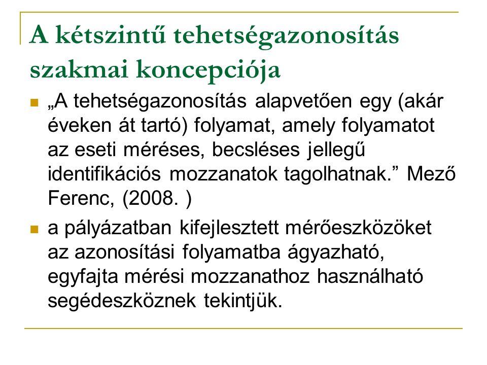 """A kétszintű tehetségazonosítás szakmai koncepciója """"A tehetségazonosítás alapvetően egy (akár éveken át tartó) folyamat, amely folyamatot az eseti méréses, becsléses jellegű identifikációs mozzanatok tagolhatnak. Mező Ferenc, (2008."""