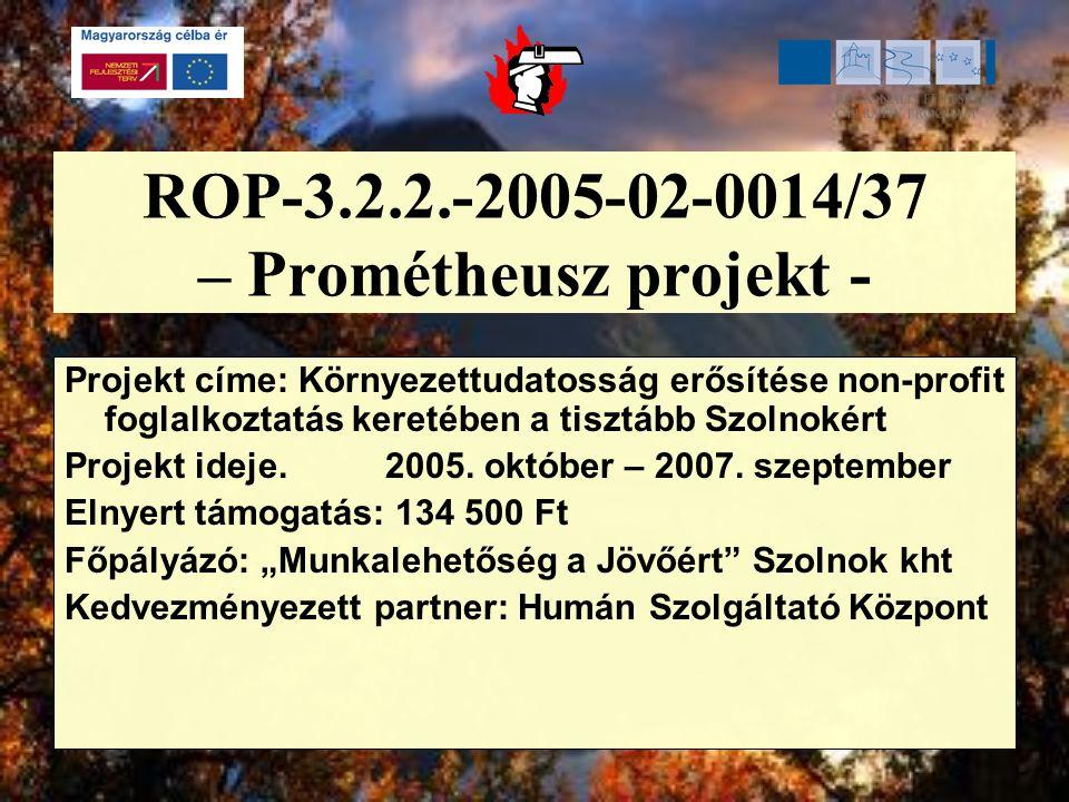 ROP-3.2.2.-2005-02-0014/37 – Prométheusz projekt - Projekt címe: Környezettudatosság erősítése non-profit foglalkoztatás keretében a tisztább Szolnoké