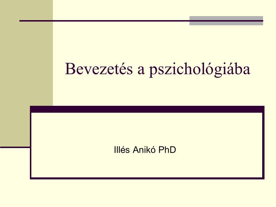 Bevezetés a pszichológiába Illés Anikó PhD