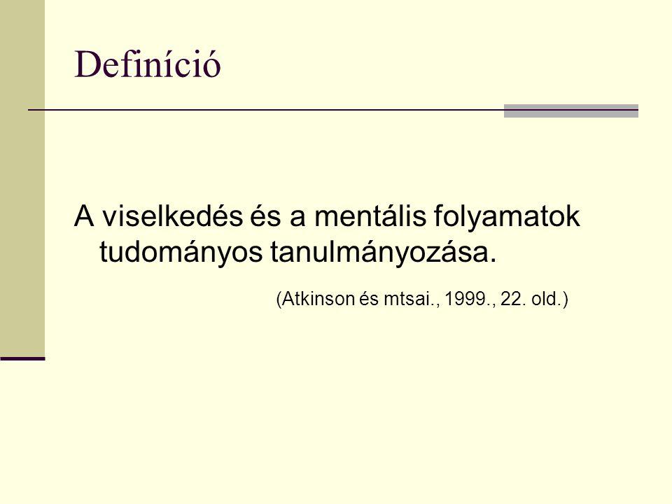 Definíció A viselkedés és a mentális folyamatok tudományos tanulmányozása. (Atkinson és mtsai., 1999., 22. old.)