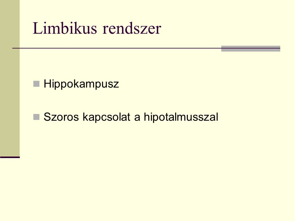 Limbikus rendszer Hippokampusz Szoros kapcsolat a hipotalmusszal