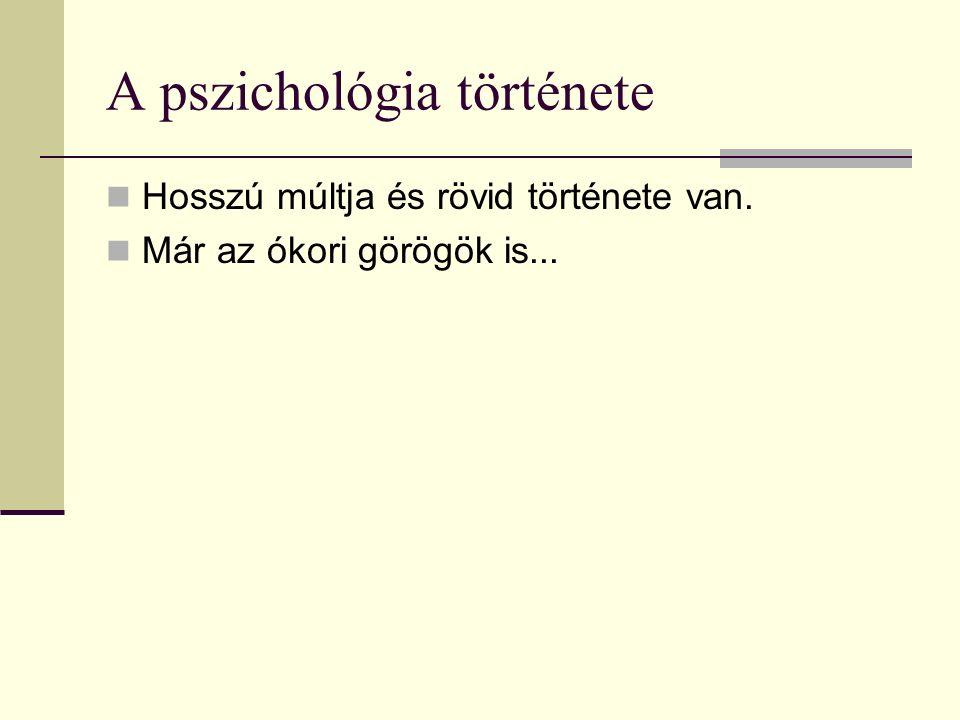 A pszichológia története Hosszú múltja és rövid története van. Már az ókori görögök is...