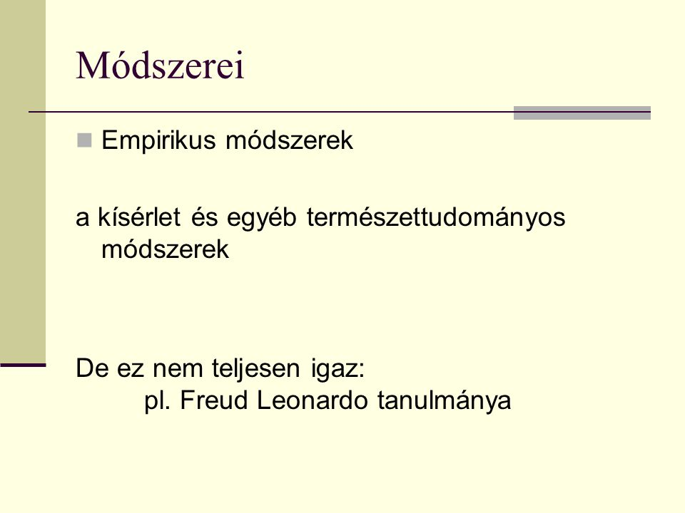 Módszerei Empirikus módszerek a kísérlet és egyéb természettudományos módszerek De ez nem teljesen igaz: pl. Freud Leonardo tanulmánya