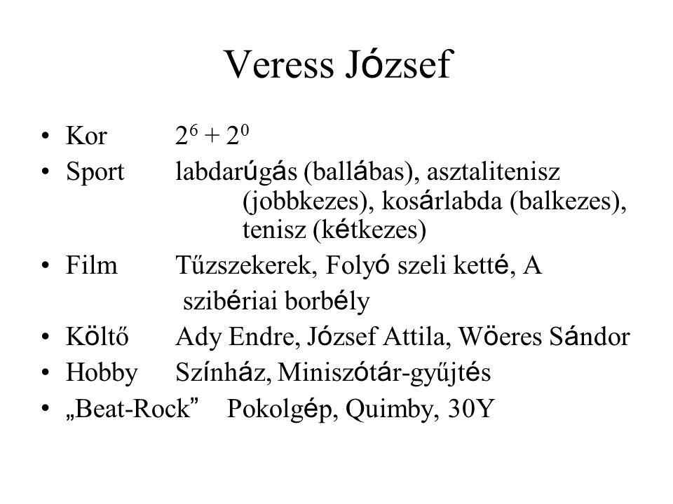 Veress J ó zsef Kor2 6 + 2 0 Sportlabdar ú g á s (ball á bas), asztalitenisz (jobbkezes), kos á rlabda (balkezes), tenisz (k é tkezes) FilmTűzszekerek