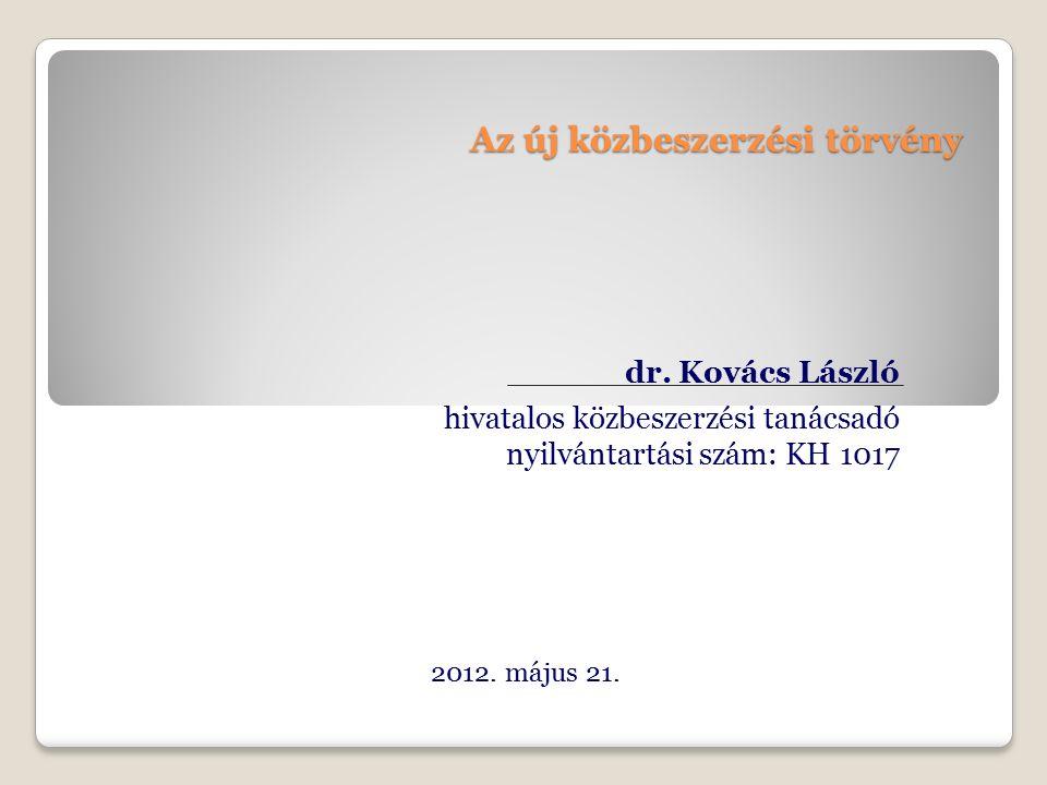 Az új közbeszerzési törvény dr. Kovács László hivatalos közbeszerzési tanácsadó nyilvántartási szám: KH 1017 2012. május 21.