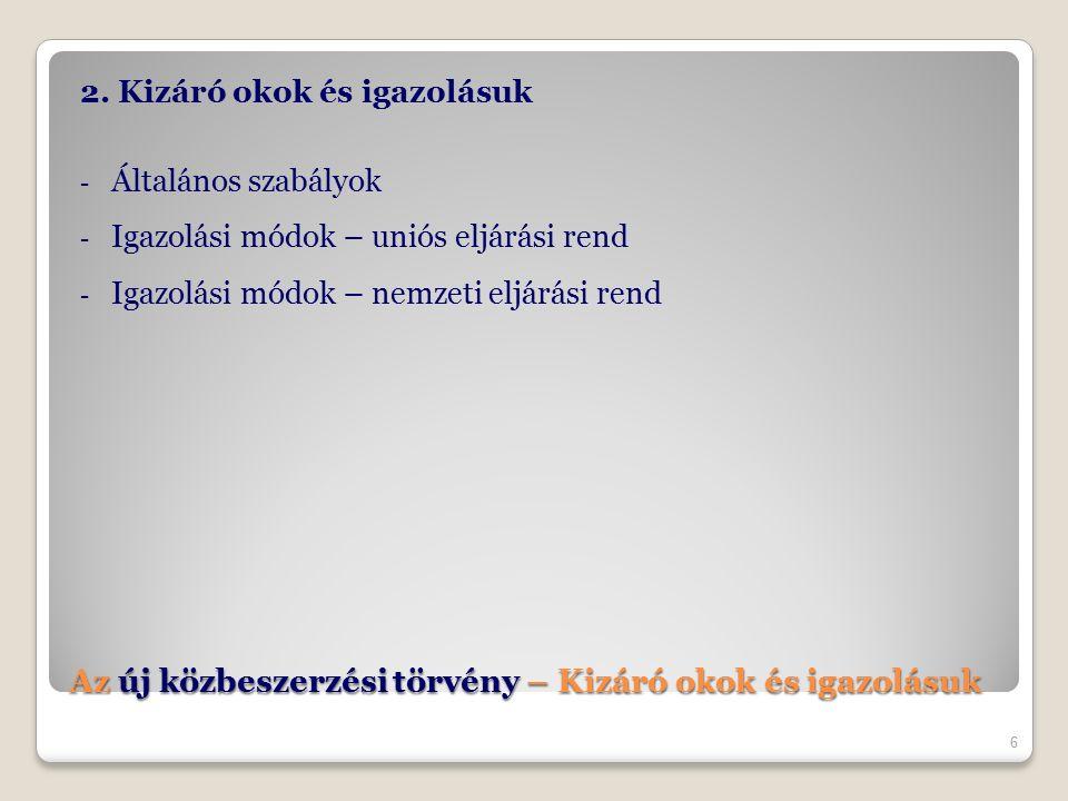 Az új közbeszerzési törvény – Kizáró okok és igazolásuk 2. Kizáró okok és igazolásuk - Általános szabályok - Igazolási módok – uniós eljárási rend - I