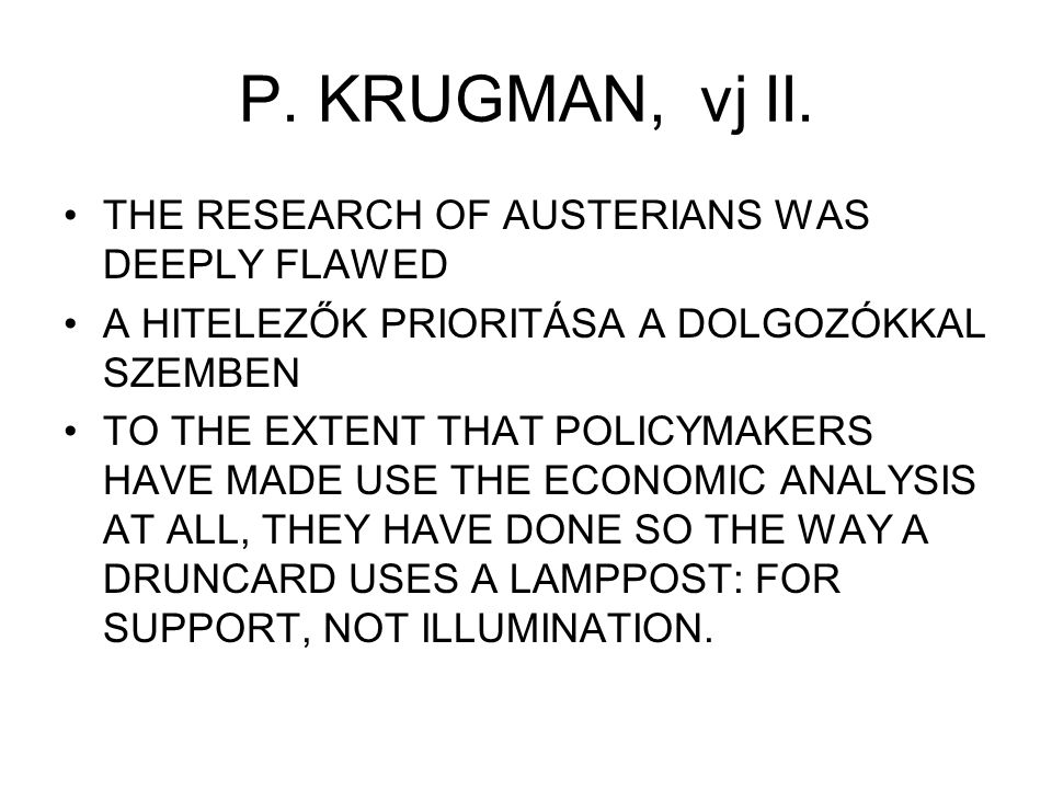 P. KRUGMAN, vj II. THE RESEARCH OF AUSTERIANS WAS DEEPLY FLAWED A HITELEZŐK PRIORITÁSA A DOLGOZÓKKAL SZEMBEN TO THE EXTENT THAT POLICYMAKERS HAVE MADE
