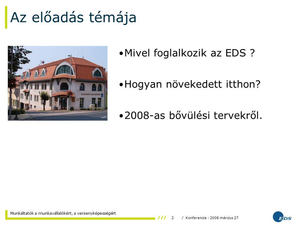 2/ Konferencia - 2008 március 27 Munkáltatók a munkavállalókért, a versenyképességért Az előadás témája Mivel foglalkozik az EDS .