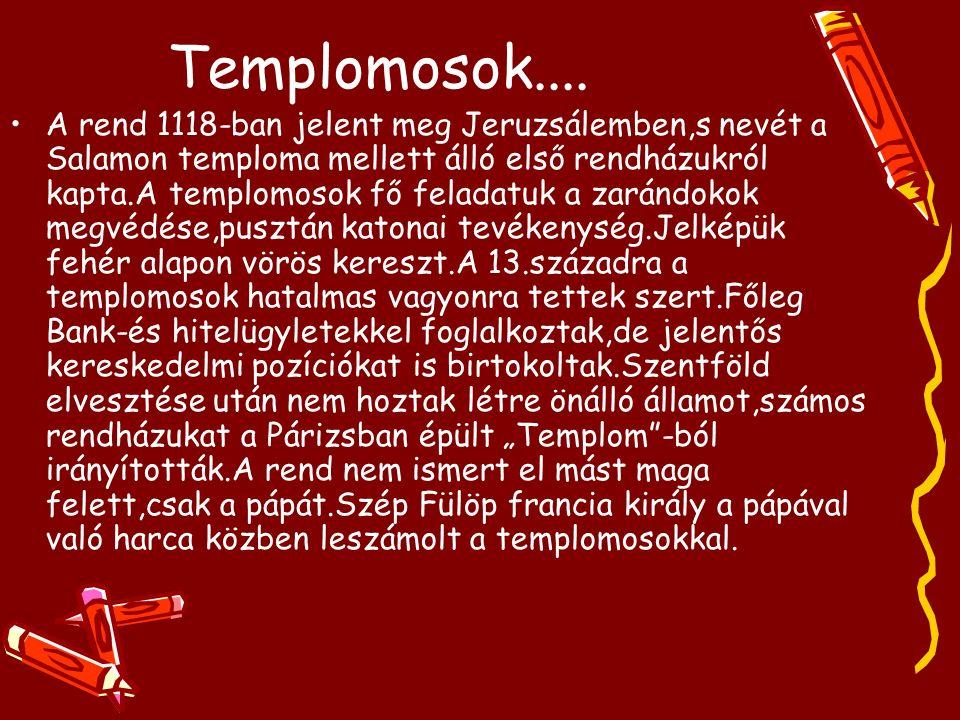 Templomosok.... A rend 1118-ban jelent meg Jeruzsálemben,s nevét a Salamon temploma mellett álló első rendházukról kapta.A templomosok fő feladatuk a