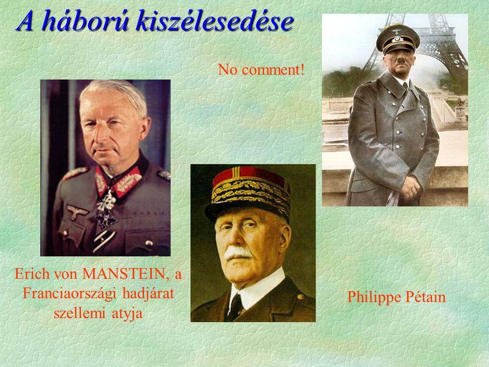 A háború kiszélesedése Erich von MANSTEIN, a Franciaországi hadjárat szellemi atyja Philippe Pétain No comment!