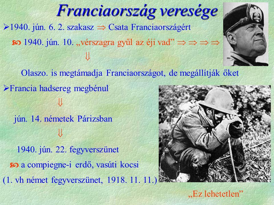 """ 1940. jún. 6. 2. szakasz  Csata Franciaországért  1940. jún. 10. """"vérszagra gyűl az éji vad""""      Olaszo. is megtámadja Franciaországot, de m"""