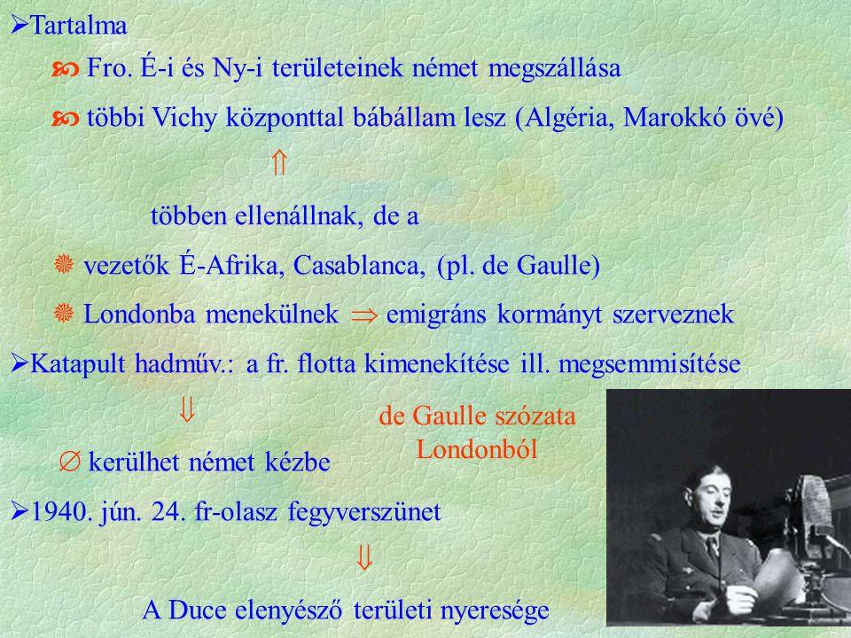  Tartalma  Fro. É-i és Ny-i területeinek német megszállása  többi Vichy központtal bábállam lesz (Algéria, Marokkó övé)  többen ellenállnak, de a
