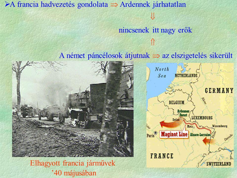  A francia hadvezetés gondolata  Ardennek járhatatlan  nincsenek itt nagy erők  A német páncélosok átjutnak  az elszigetelés sikerült Elhagyott francia járművek '40 májusában