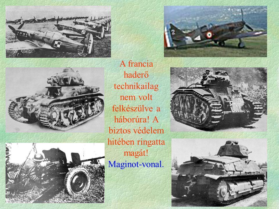 A francia haderő technikailag nem volt felkészülve a háborúra! A biztos védelem hitében ringatta magát! Maginot-vonal.