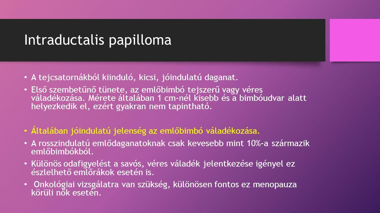 Intraductalis papilloma A tejcsatornákból kiinduló, kicsi, jóindulatú daganat.