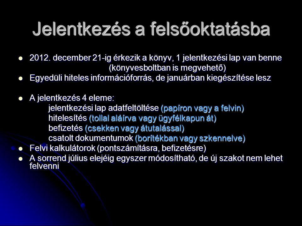 Jelentkezés a felsőoktatásba 2012. december 21-ig érkezik a könyv, 1 jelentkezési lap van benne 2012. december 21-ig érkezik a könyv, 1 jelentkezési l