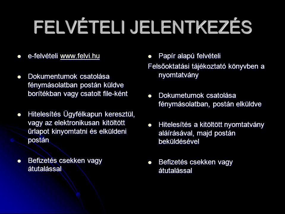 FELVÉTELI JELENTKEZÉS e-felvételi www.felvi.hu e-felvételi www.felvi.huwww.felvi.hu Dokumentumok csatolása fénymásolatban postán küldve borítékban vag