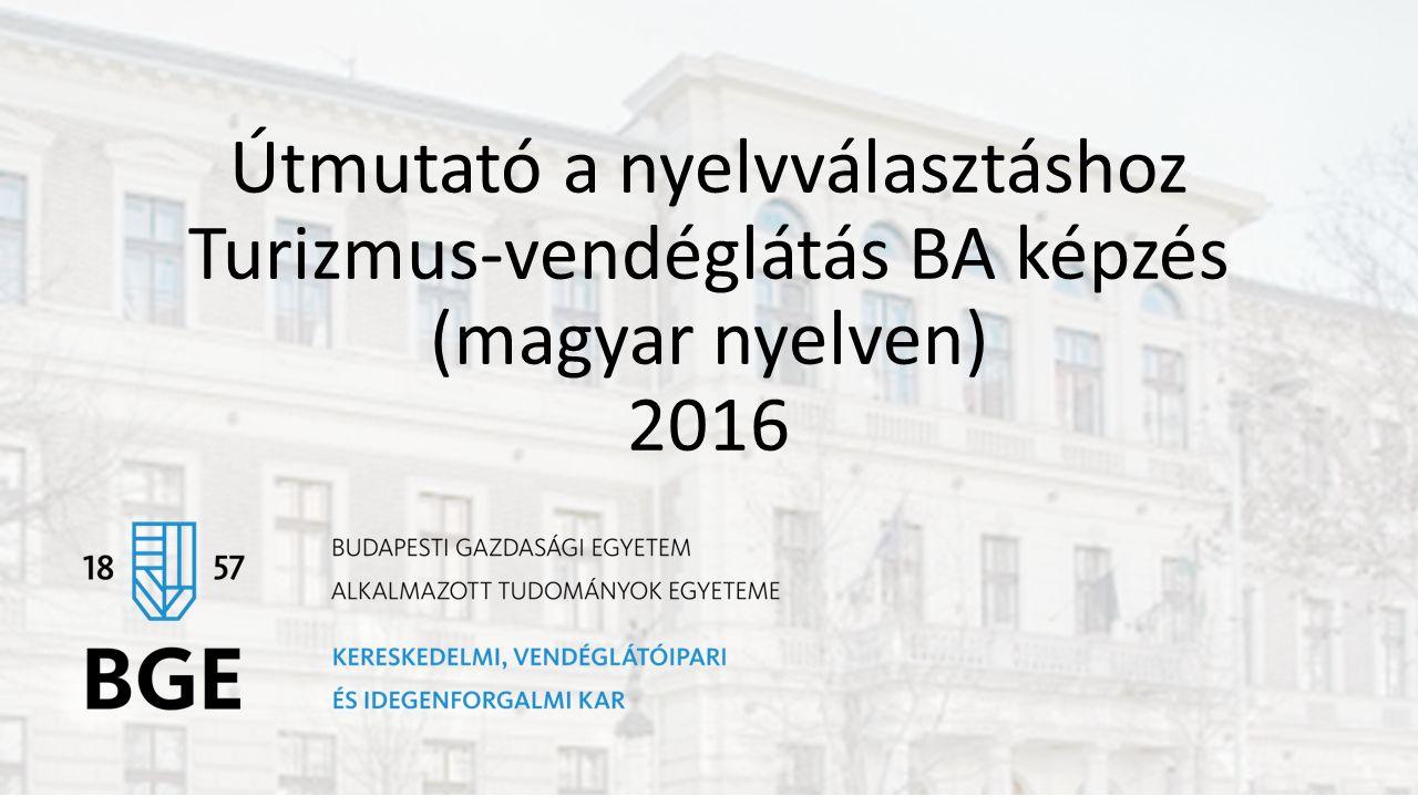 Útmutató a nyelvválasztáshoz Turizmus-vendéglátás BA képzés (magyar nyelven) 2016