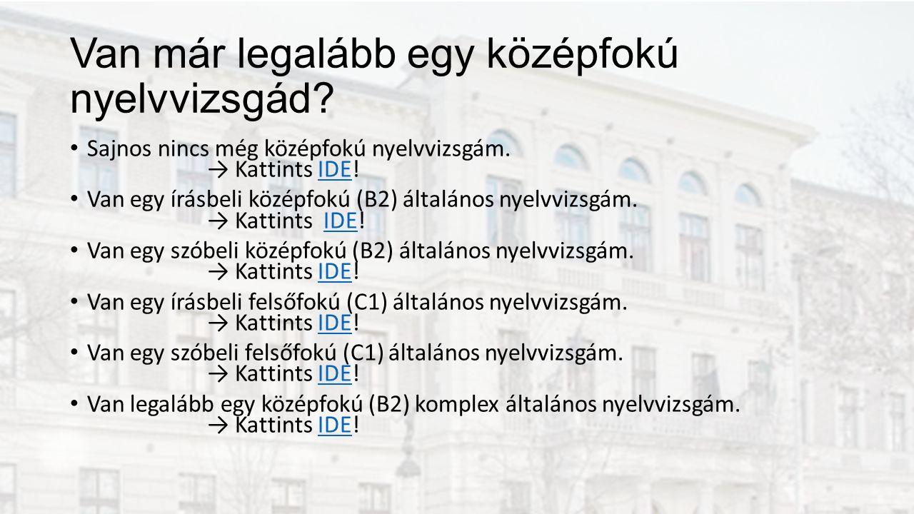 Van már legalább egy középfokú nyelvvizsgád. Sajnos nincs még középfokú nyelvvizsgám.