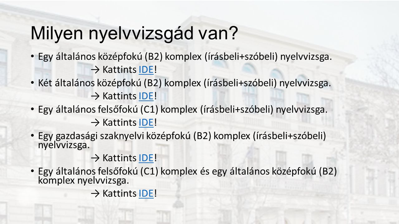 Milyen nyelvvizsgád van. Egy általános középfokú (B2) komplex (írásbeli+szóbeli) nyelvvizsga.