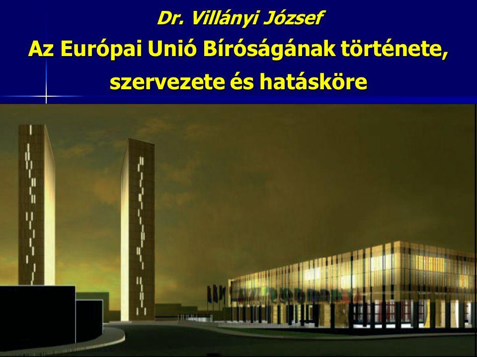 1 Dr. Villányi József Az Európai Unió Bíróságának története, szervezete és hatásköre